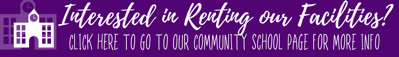 Interested in Renting our Facilities? Click here to go to our community school page for more info