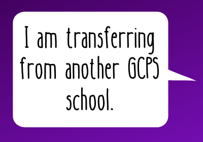 I am transferring from another GCPS school.