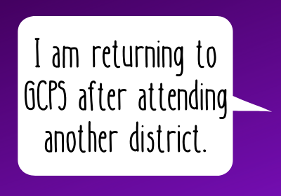 I am returning to GCPS after attending another district.