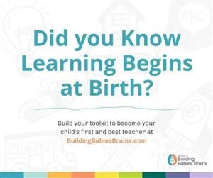 Did you know learning begins at birth?