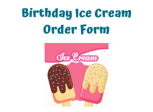 Print the form to order ice cream for your child's burthday
