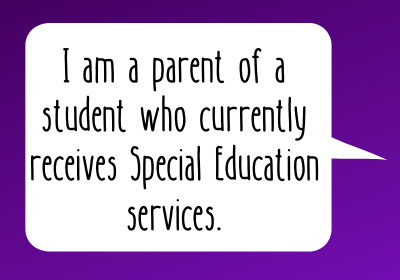 I am a parent of a student who currently receives Special Education services