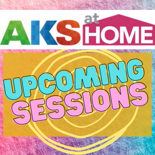 AKS at Home-Upcoming Sessions