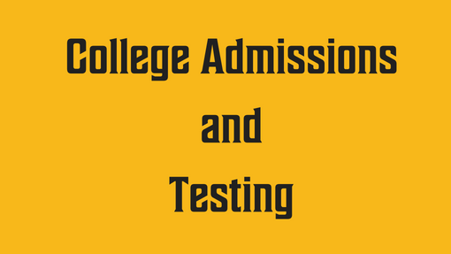 College Admissions and Testing