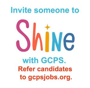 Invite someone to SHINE with GCPS. Refer candidates to gcpsjobs.org.