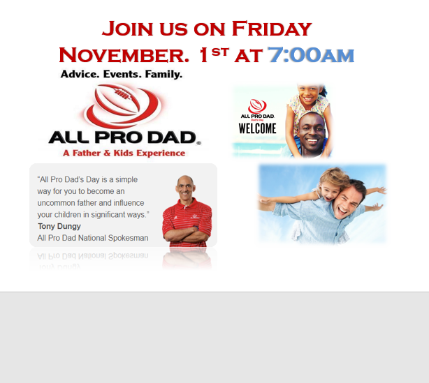 All Pro Dad's Day Friday, November 1st 7:00 in the morning.
