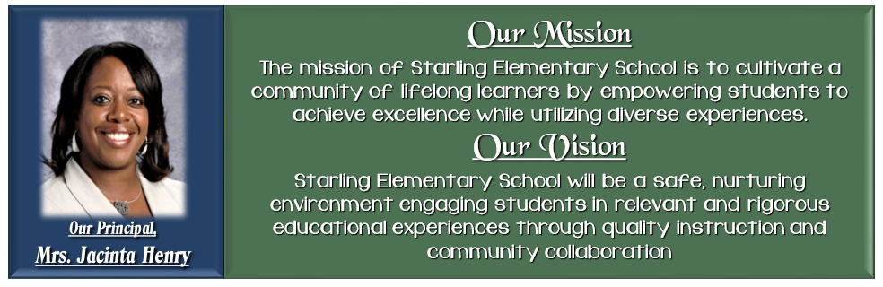 Our Mission The mission of Starling Elementary School is to cultivate a community of lifelong learners by empowering students