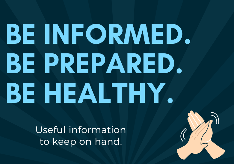 Be informed. Be prepared. Be healthy. Useful information to keep on hand.