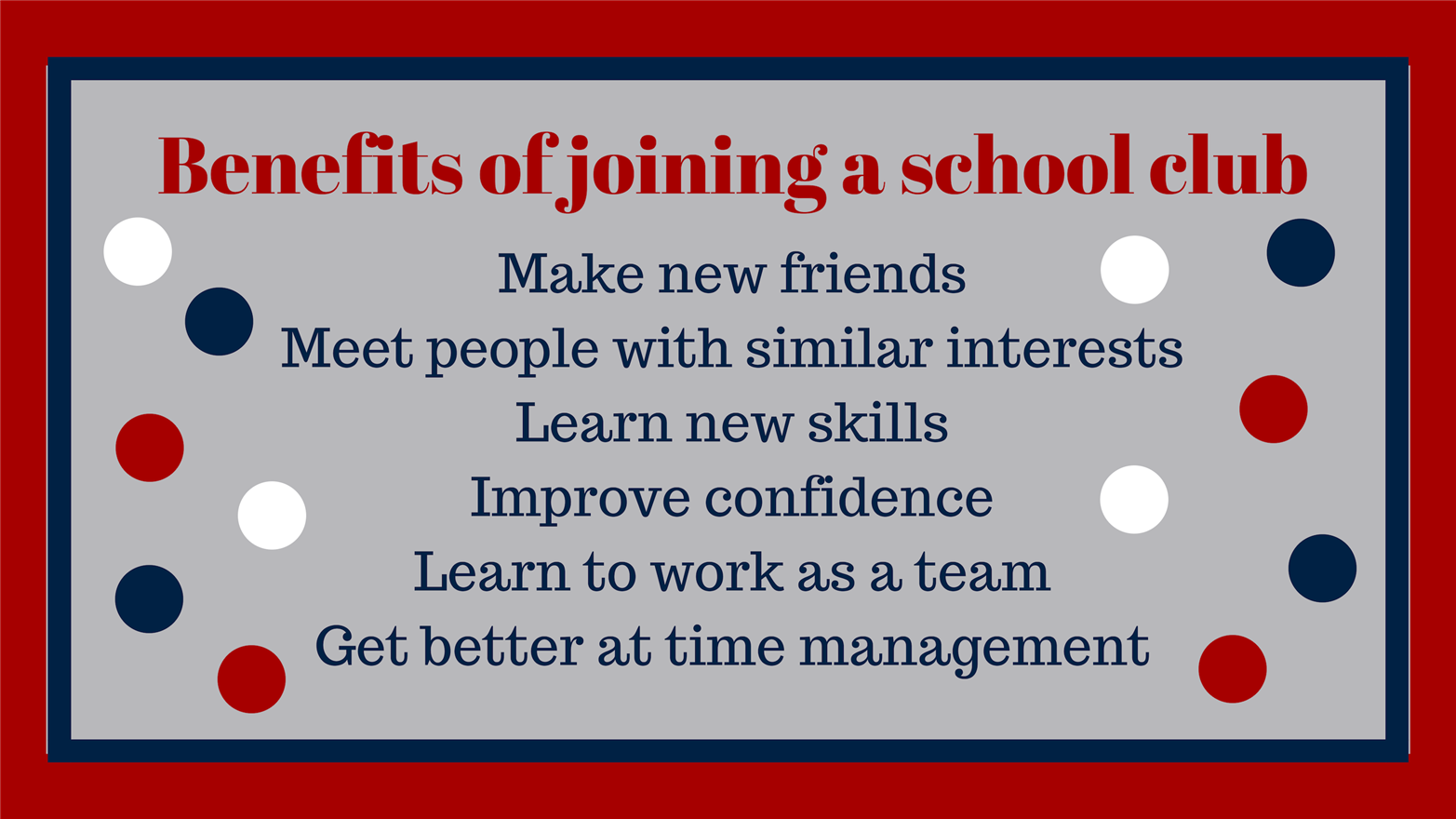 Benefits of joining a school club Make new friends Meet people with similar interests Learn new skills Improve confidence Lea