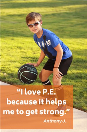 """I love pe because it helps me to get strong."" Anthony J."