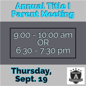 Title 1 Parent meeting at Annistown 9/19/19 at 9:00am or 6:30pm