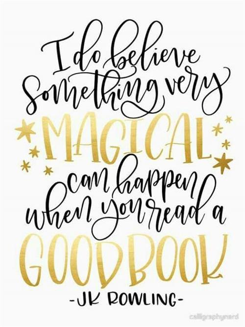 J.K. Rowling quote, I do believe something very Magical can happen when you read a good book!