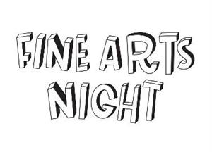 Fine Arts Night, March 9, 5:00-7:30 PM * Learn Details *